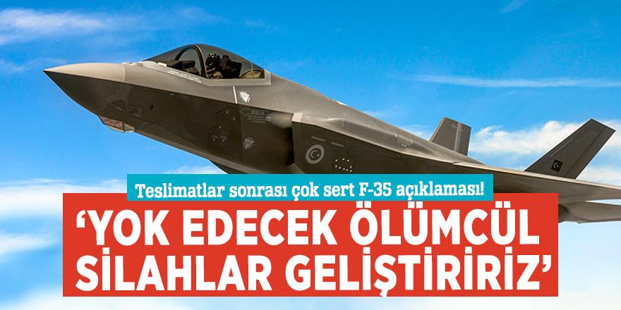 Teslimatlar sonrası çok sert F-35 açıklaması! 'Yok edecek ölümcül silahlar geliştiririz'