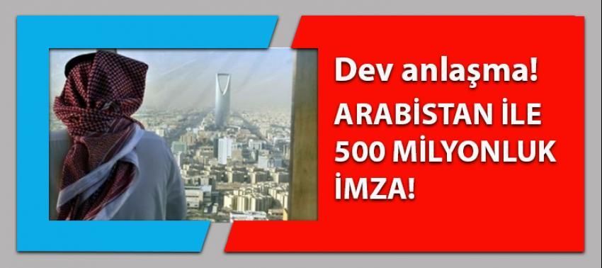 Türkiye ile Arabistan arasında 500 milyonluk imza