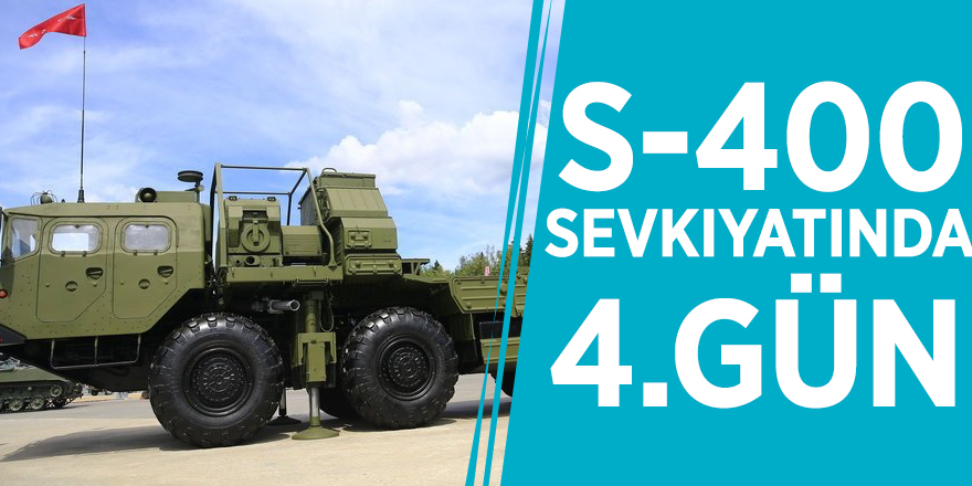 S-400 sevkıyatında 4. gün