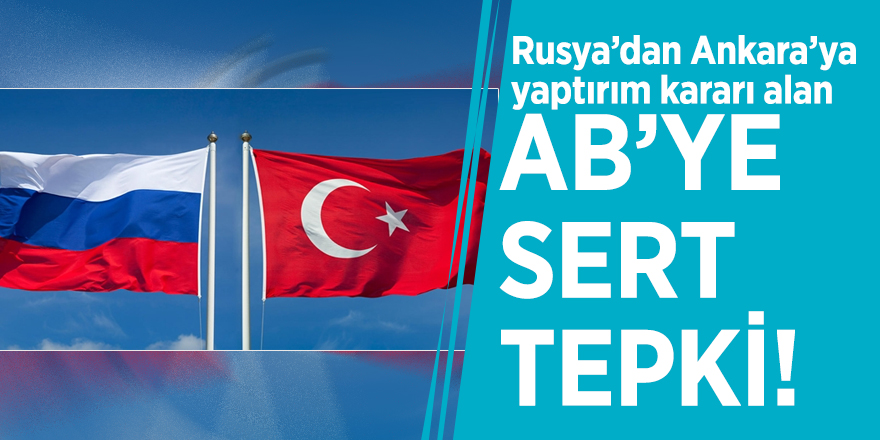 Rusya'dan Ankara'ya yaptırım kararı alan AB'ye sert tepki!