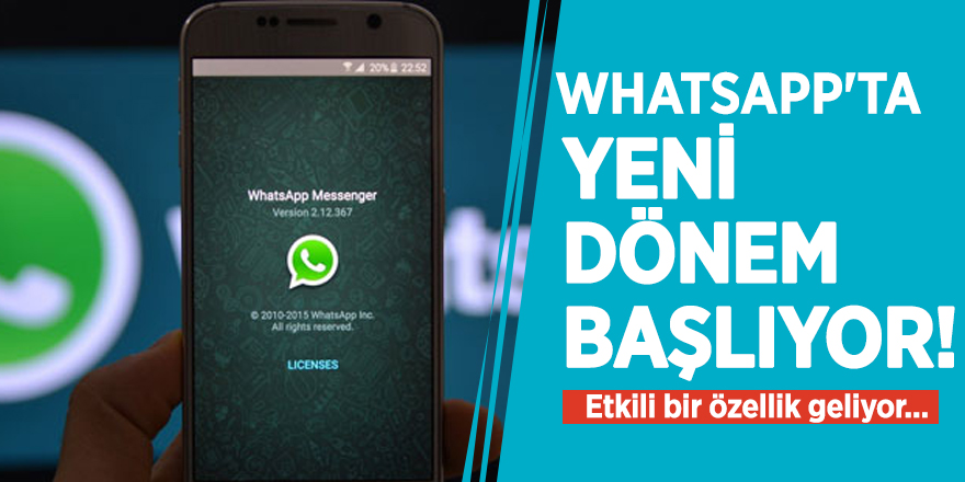 WhatsApp'ta yeni dönem başlıyor! Bundan sonra...