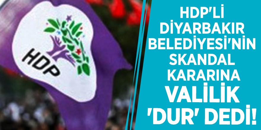 HDP'li Diyarbakır Belediyesi'nin skandal kararına, Valilik 'dur' dedi!