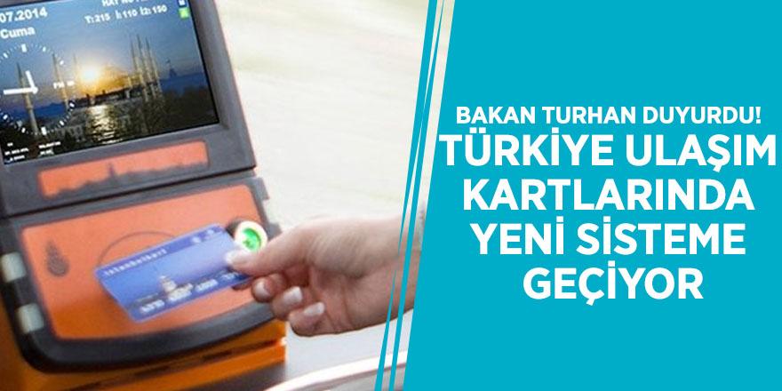 Bakan Turhan duyurdu! Türkiye ulaşım kartlarında yeni sisteme geçiyor