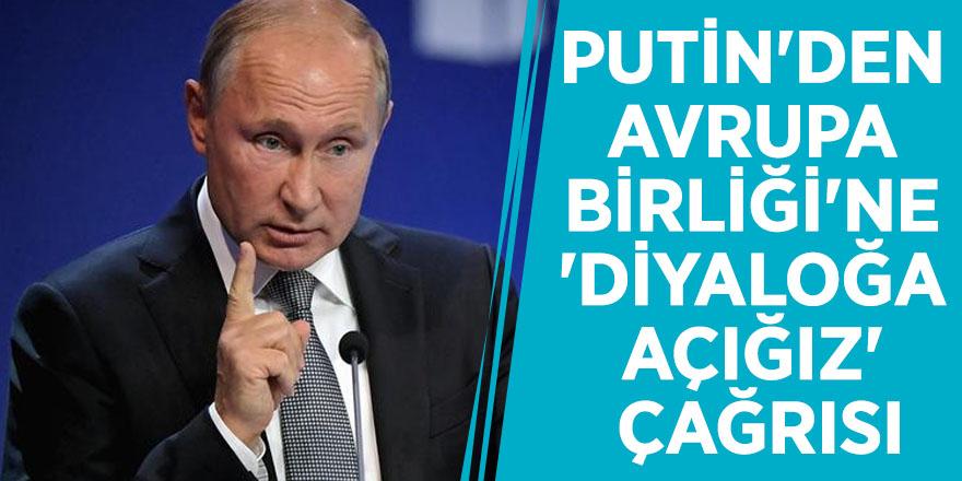 Putin'den Avrupa Birliği'ne 'diyaloğa açığız' çağrısı