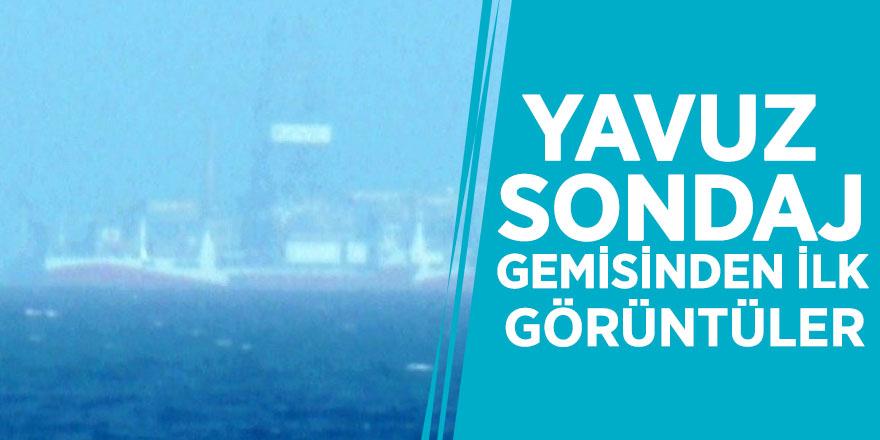 Yavuz sondaj gemisinden ilk görüntüler