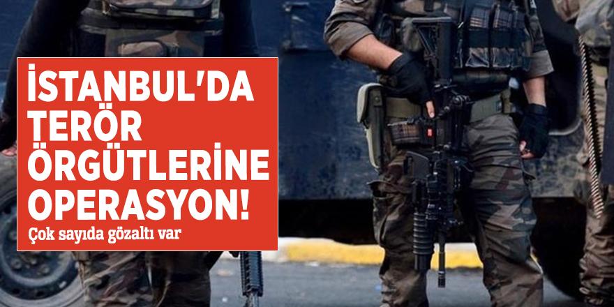 İstanbul'da terör örgütlerine operasyon! Çok sayıda gözaltı var