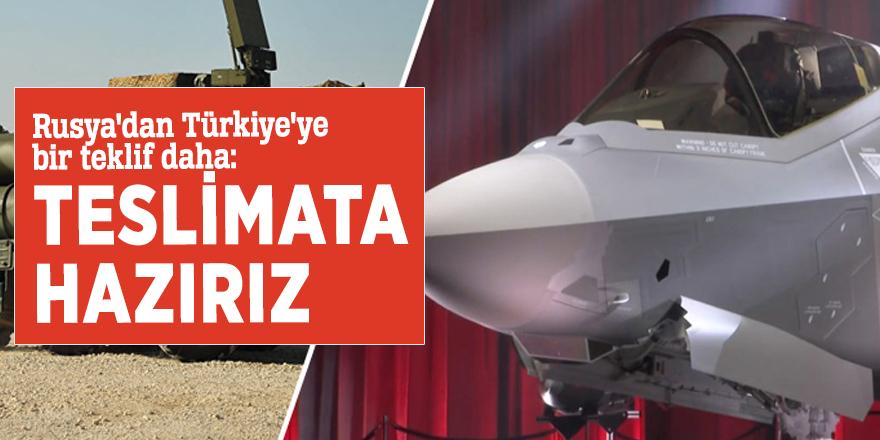 Rusya'dan Türkiye'ye bir teklif daha: Teslimata hazırız