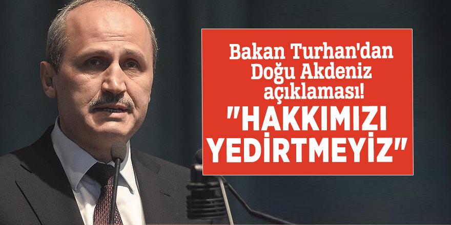 """Bakan Turhan'dan Doğu Akdeniz açıklaması! """"Hakkımızı yedirtmeyiz"""""""