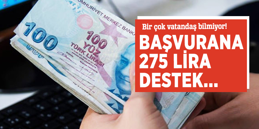 Bir çok vatandaş bilmiyor! Başvurana 275 lira destek...