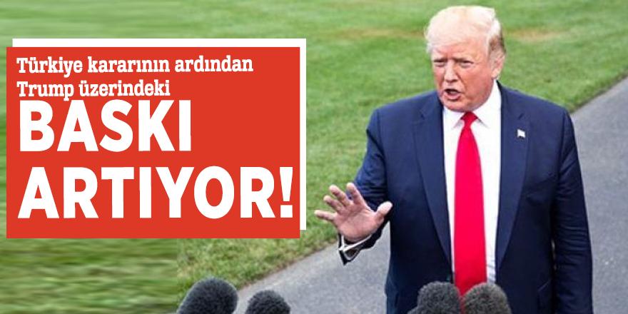 Türkiye kararının ardından Trump üzerindeki baskı artıyor!