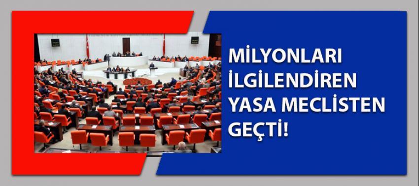 Milyonları ilgilendiren yasa meclisten geçti!
