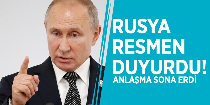 Rusya resmen duyurdu! Anlaşma sona erdi
