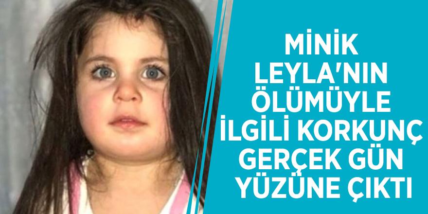 Minik Leyla'nın ölümüyle ilgili korkunç gerçek gün yüzüne çıktı