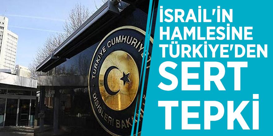 İsrail'in hamlesine Türkiye'den sert tepki