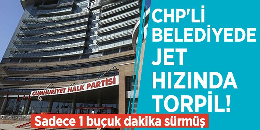 CHP'li belediyede jet hızında torpil! Sadece 1 buçuk dakika sürmüş