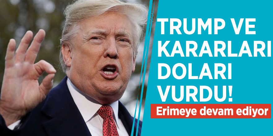 Trump ve kararları doları vurdu! Erimeye devam ediyor