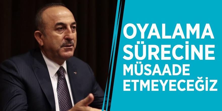 Çavuşoğlu'ndan ABD'ye net mesaj: Oyalama sürecine müsaade etmeyeceğiz