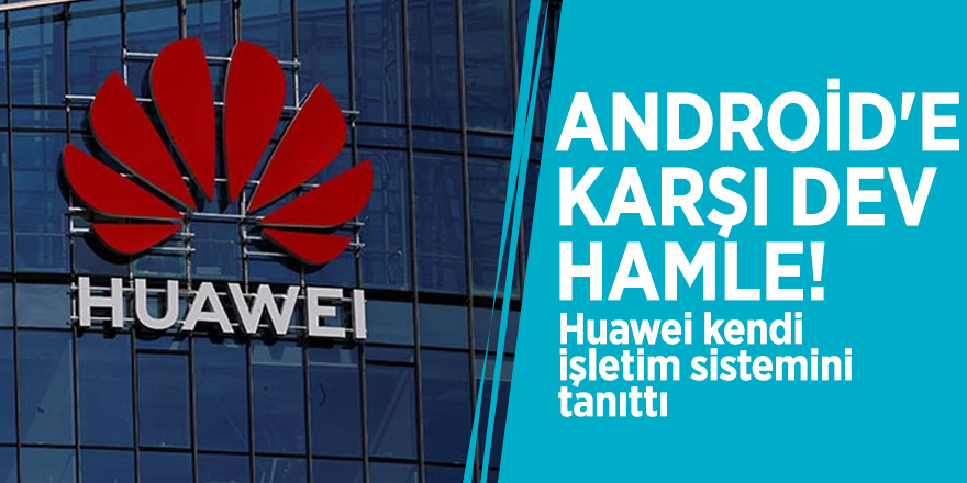 Android'e karşı dev hamle! Huawei kendi işletim sistemini tanıttı