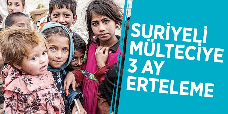 Suriyeli mülteciye 3 ay erteleme