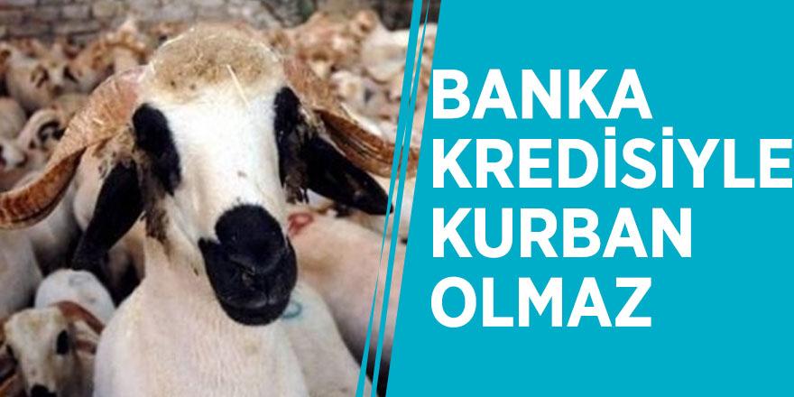 Banka kredisiyle kurban olmaz
