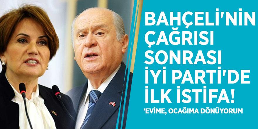 Bahçeli'nin çağrısı sonrası İYİ Parti'de ilk istifa! 'Evime, ocağıma dönüyorum'