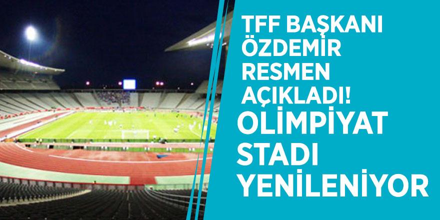 TFF Başkanı Özdemir resmen açıkladı! Olimpiyat Stadı yenileniyor