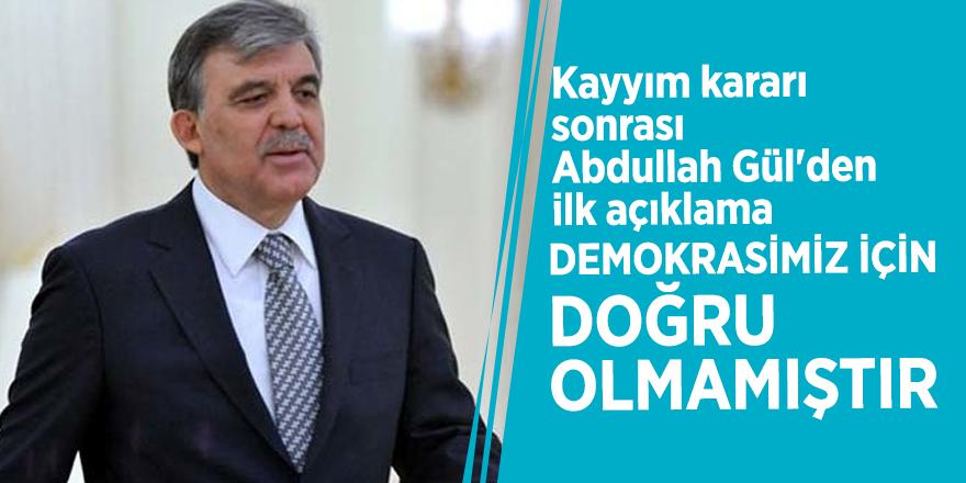 Kayyım kararı sonrası Abdullah Gül'den ilk açıklama