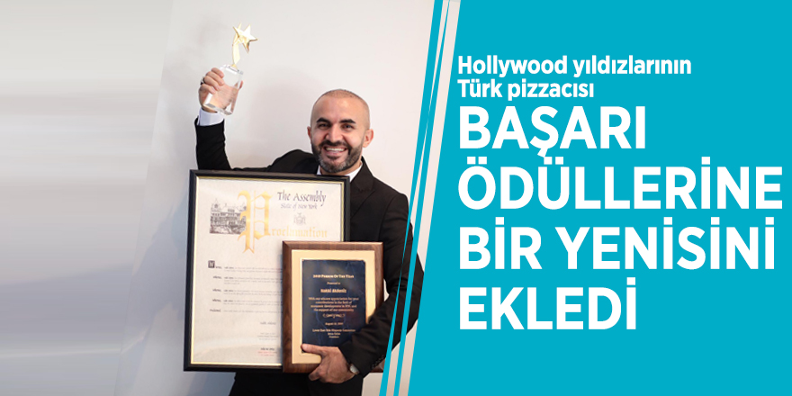 Hollywood yıldızlarının Türk pizzacısı başarı ödüllerine bir yenisini ekledi