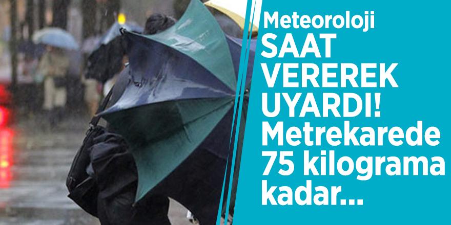 Meteoroloji saat vererek uyardı! Metrekarede 75 kilograma kadar...