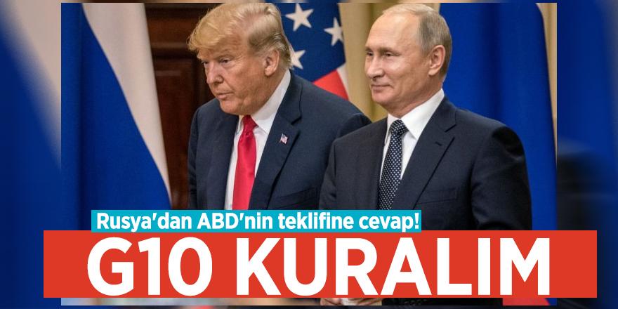 Rusya'dan ABD'nin teklifine cevap! G10 kuralım