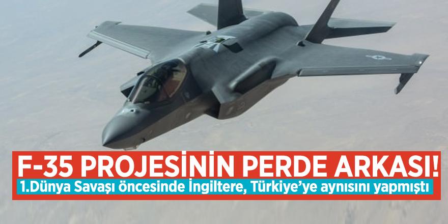 F-35 projesinin perde arkası! 1.Dünya Savaşı öncesinde İngiltere, Türkiye'ye aynısını yapmıştı