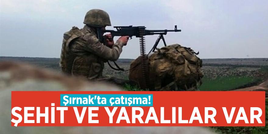 Şırnak'ta çatışma! Şehit ve yaralılar var