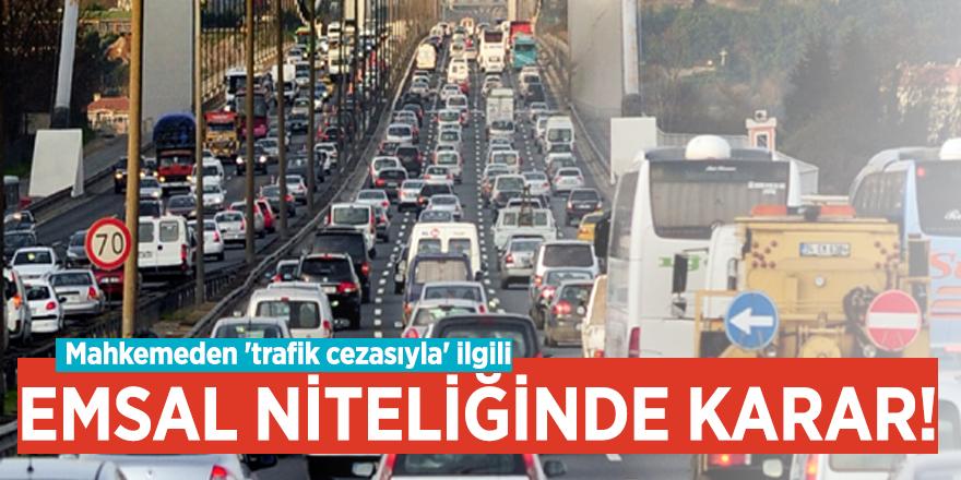 Mahkemeden 'trafik cezasıyla' ilgili emsal niteliğinde karar!