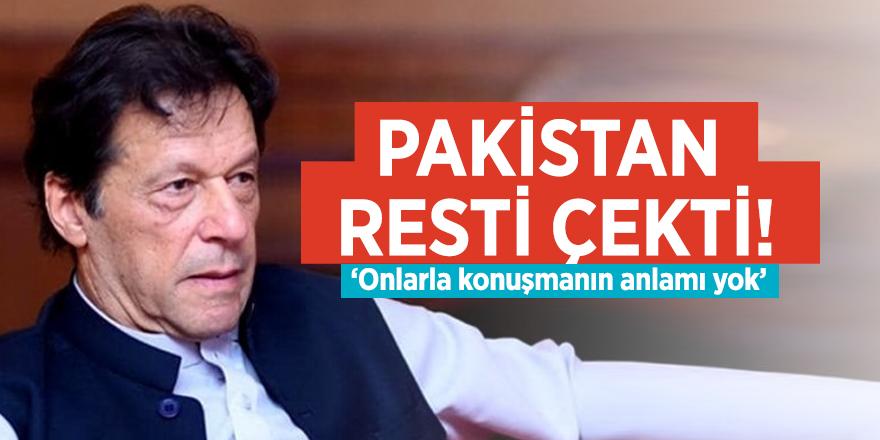 Pakistan resti çekti! 'Onlarla konuşmanın anlamı yok'