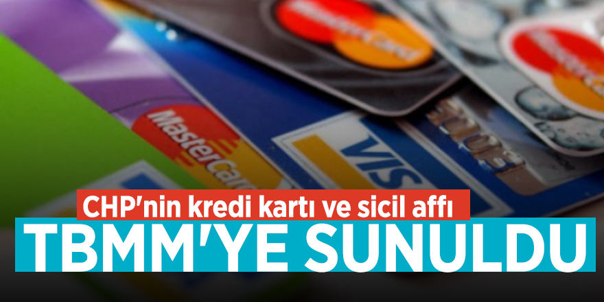 CHP'nin kredi kartı ve sicil affı TBMM'ye sunuldu