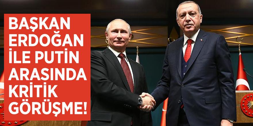 Başkan Erdoğan ile Putin arasında kritik görüşme!