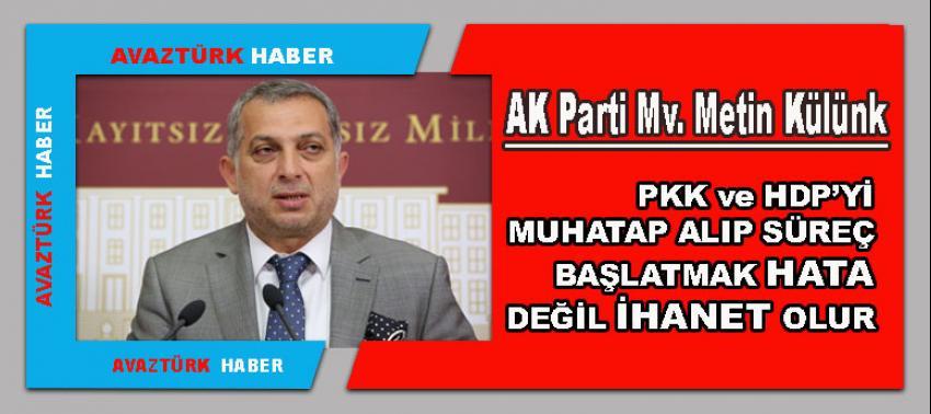 Külünk: PKK ve HDP'Yİ muhatap alıp süreç başlatmak hata değil ihanet olur!