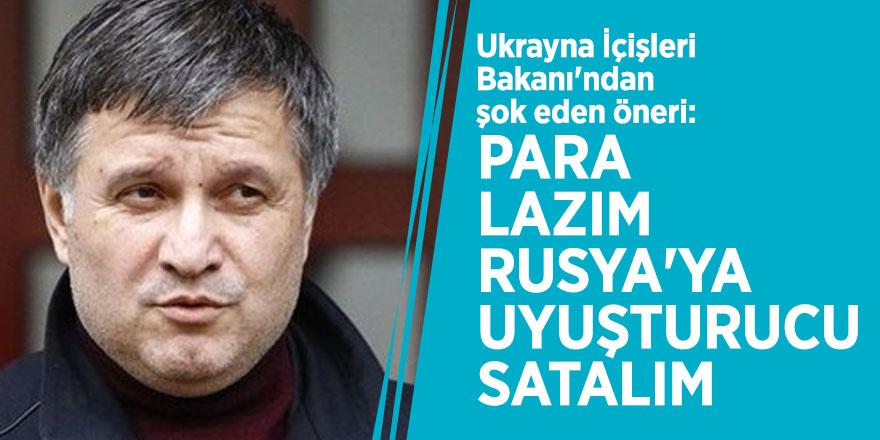 Ukrayna İçişleri Bakanı'ndan şok eden öneri: Para lazım, Rusya'ya uyuşturucu satalım