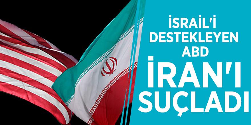 İsrail'i destekleyen ABD, İran'ı suçladı