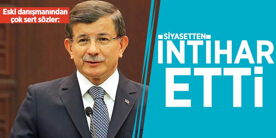 Eski danışmanından çok sert sözler: Ahmet Davutoğlu siyasetten intihar etti