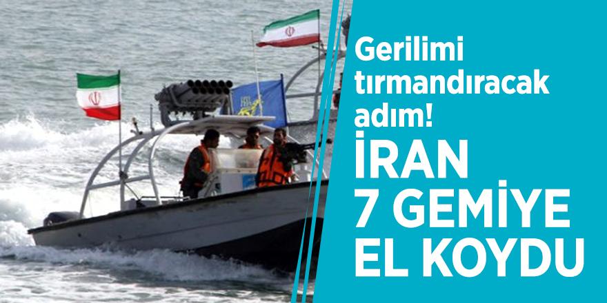 Gerilimi tırmandıracak adım! İran 7 gemiye el koydu
