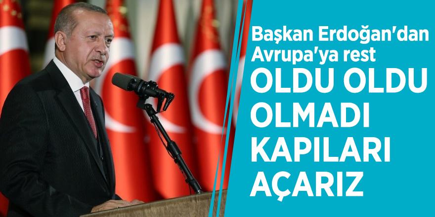 Başkan Erdoğan'dan Avrupa'ya rest! 'Oldu oldu olmadı kapıları açarız'