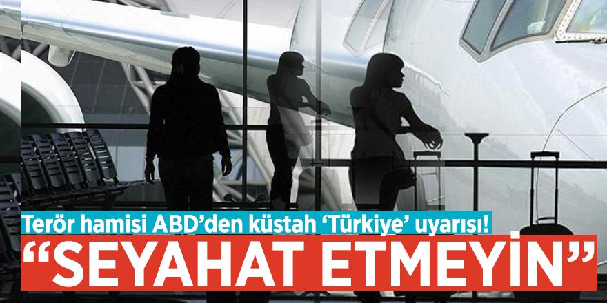 """Terör hamisi ABD'den küstah 'Türkiye' uyarısı! """"Seyahat etmeyin"""""""