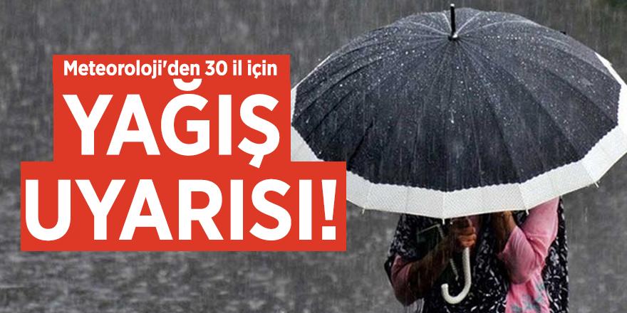 Meteoroloji'den 30 il için yağış uyarısı!