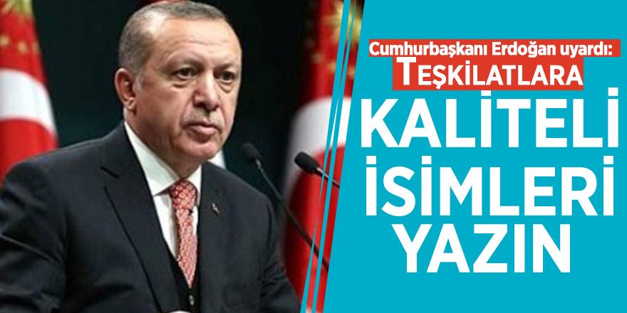 Cumhurbaşkanı Erdoğan uyardı: Teşkilatlara kaliteli isimleri yazın