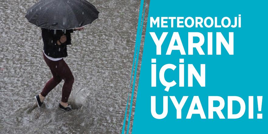 Meteoroloji yarın için uyardı!