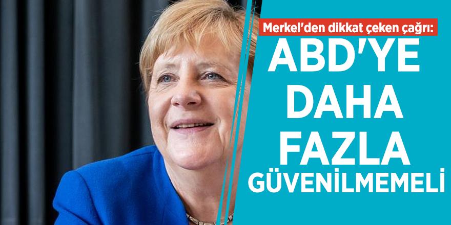 Merkel'den dikkat çeken çağrı: ABD'ye daha fazla güvenilmemeli