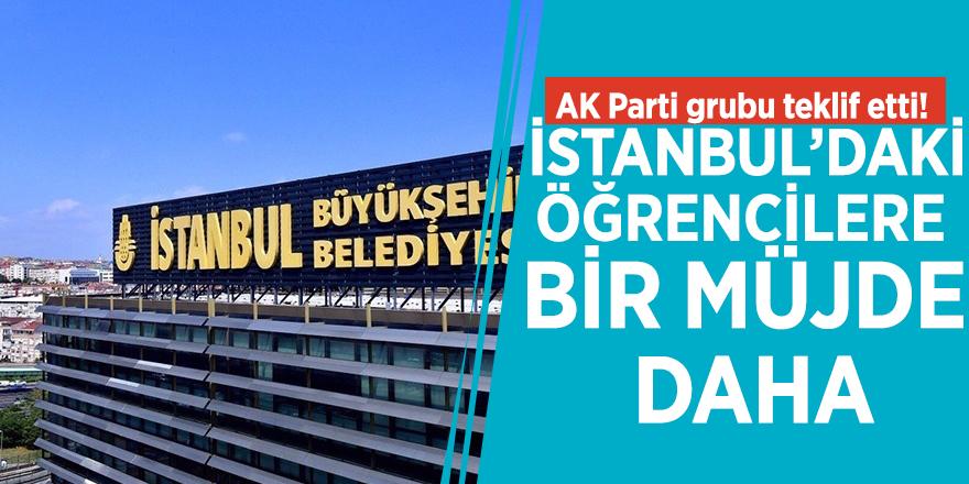 AK Parti grubu teklif etti! İstanbul'daki öğrencilere bir müjde daha