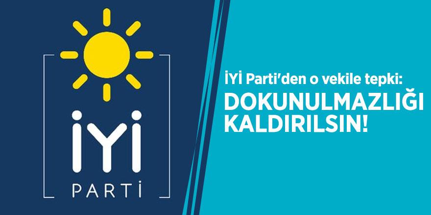 İYİ Parti'den o vekile tepki: Dokunulmazlığı kaldırılsın!
