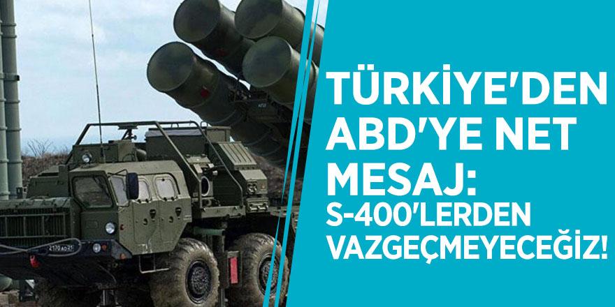 Türkiye'den ABD'ye net mesaj: S-400'lerden vazgeçmeyeceğiz!